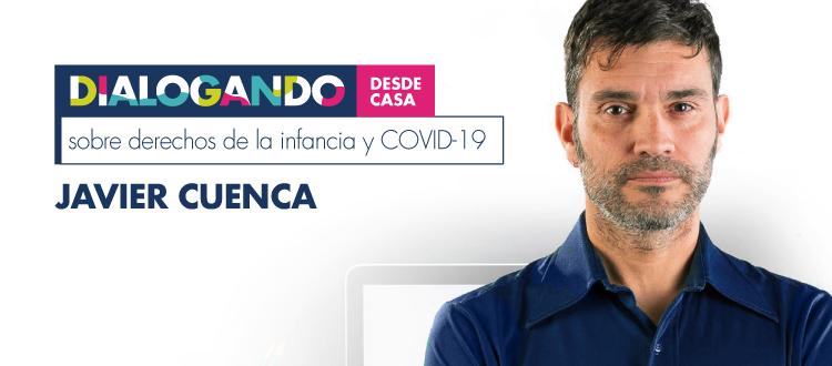 Infancia y COVID19, Dialogando con Javier Cuenca